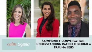 CALM Together Community Conversation: Understanding Racism Through a Trauma Lens