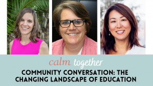 CALM Together Community Conversation: The Changing Landscape of Education